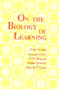 On The Biology of Learning